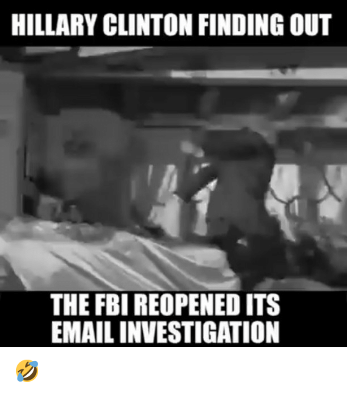 Fbi, Hillary Clinton, and Memes: HILLARY CLINTON FINDING OUT  THE FBI REOPENED ITS  EMAIL INVESTIGATION 🤣