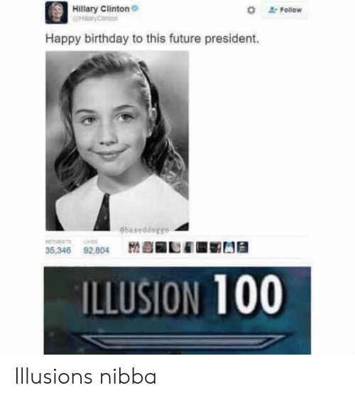 Anaconda, Birthday, and Future: Hillary Clinton  Halarycanton  # Follow  Happy birthday to this future president.  ebaseddogse  35,346 92,804  艷 ]RLE 凹@  ILLUSION 100 Illusions nibba