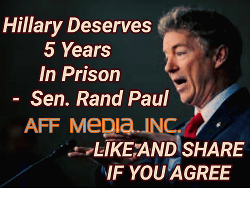 Rand Paul: Hillary Deserves  5 Years  In Prison  Sen. Rand Paul  AFF MeDia INGL  LIKEAND SHARE  IF YOU AGREE