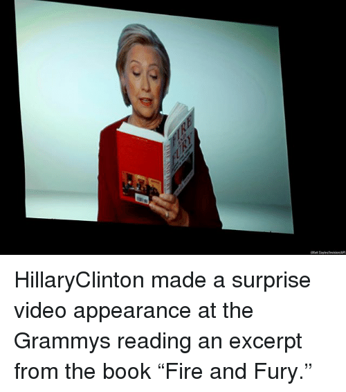 "Grammys, Memes, and Book: HillaryClinton made a surprise video appearance at the Grammys reading an excerpt from the book ""Fire and Fury."""