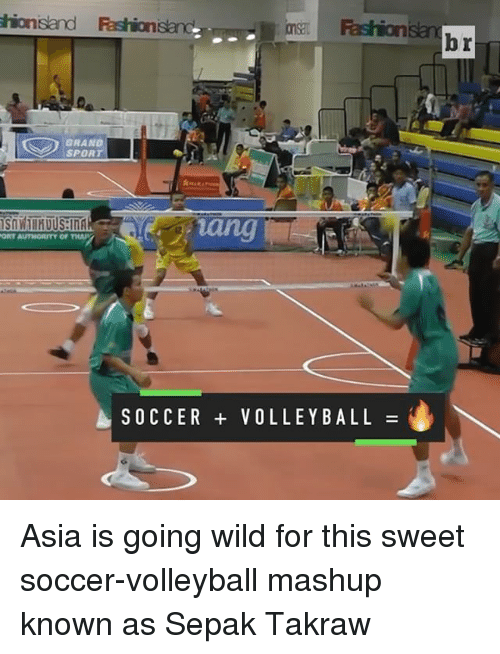 Sports, Mashup, and Asia: hionisand Rashion  Fashion  GRAND  SPOR  A SOCCER VOLLEYBALL Asia is going wild for this sweet soccer-volleyball mashup known as Sepak Takraw