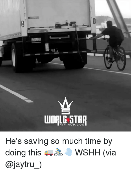 Memes, Wshh, and Time: HIP HOP. CO M He's saving so much time by doing this 🚚🚴💨 WSHH (via @jaytru_)