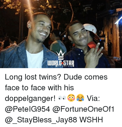 doppelganger: HIP HOP. CO M Long lost twins? Dude comes face to face with his doppelganger! 👀😳😂 Via: @PeteIG954 @FortuneOneOf1 @_StayBless_Jay88 WSHH