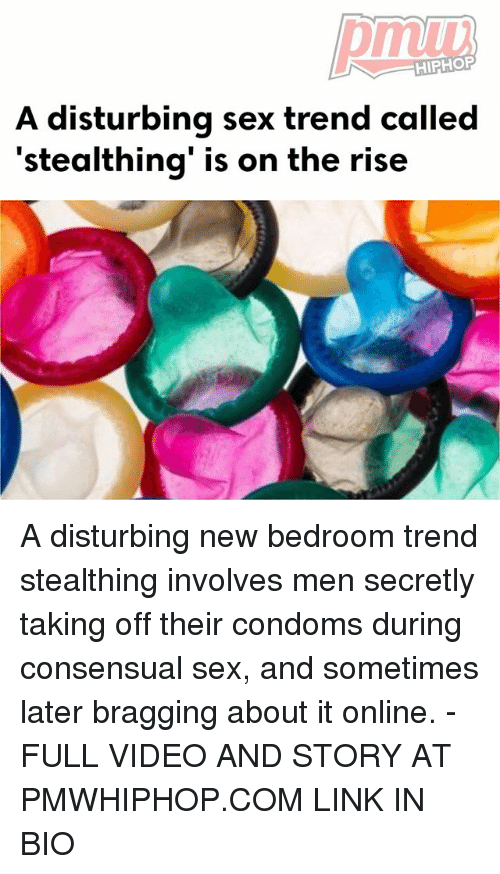 Memes, Sex, and Link: HIPHOP  A disturbing sex trend called  stealthing is on the rise A disturbing new bedroom trend stealthing involves men secretly taking off their condoms during consensual sex, and sometimes later bragging about it online. - FULL VIDEO AND STORY AT PMWHIPHOP.COM LINK IN BIO