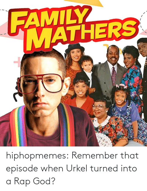 episode: hiphopmemes:  Remember that episode when Urkel turned into a Rap God?