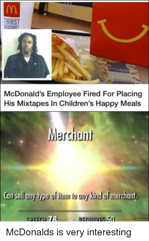 McDonalds, Mixtapes, and Happy: HIRST  McDonald's Employee Fired For Placing  His Mixtapes In Children's Happy Meals  Merchant  an sell any type of iam b uny kinud of merchant  78 McDonalds is very interesting