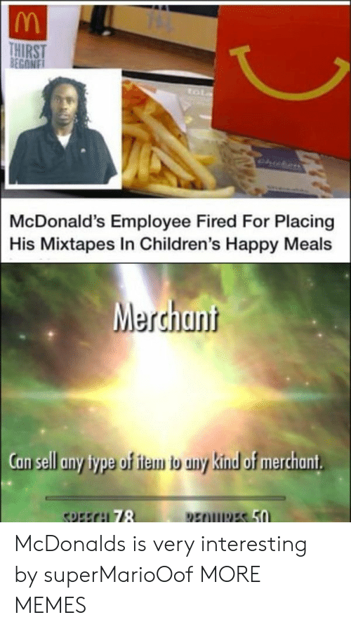 Dank, McDonalds, and Memes: HIRST  McDonald's Employee Fired For Placing  His Mixtapes In Children's Happy Meals  Merchant  an sell any type of iam b uny kinud of merchant  78 McDonalds is very interesting by superMarioOof MORE MEMES