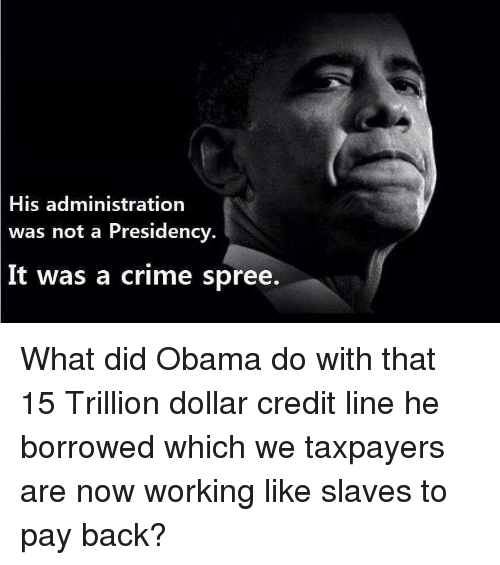Crime, Obama, and Back: His administration  was not a Presidency.  It was a crime spree.