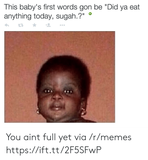 "Babys First: his baby's first words gon be ""Did ya eat  anything today, sugah.?""° You aint full yet via /r/memes https://ift.tt/2F5SFwP"