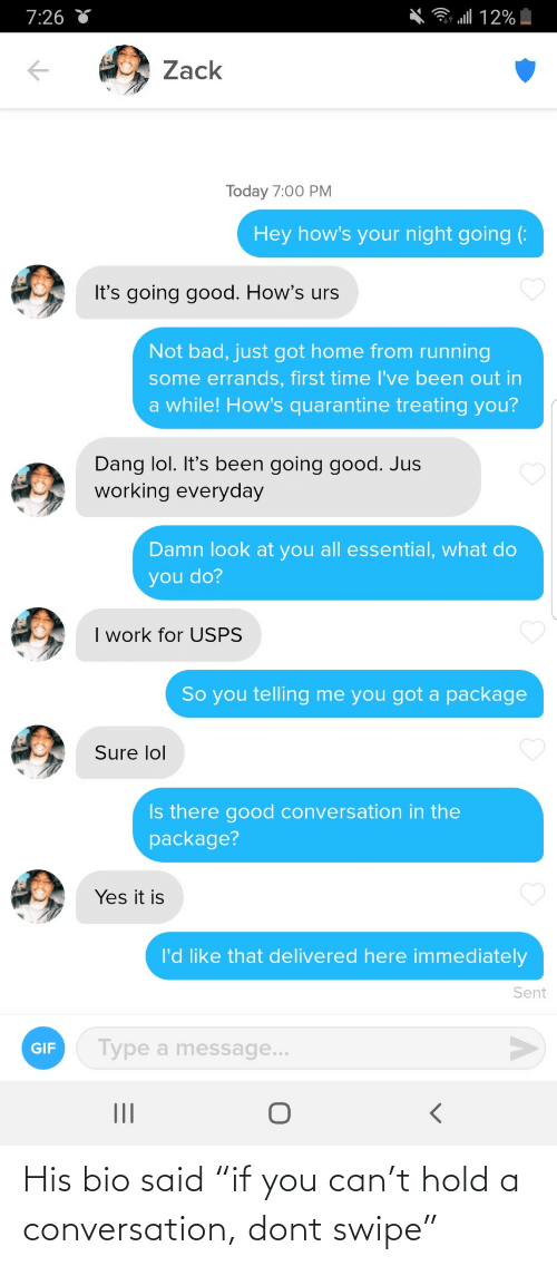 "conversation: His bio said ""if you can't hold a conversation, dont swipe"""