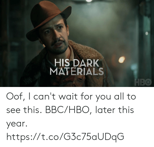 Hbo, Memes, and 🤖: HIS DARK  MATERIALS  HBO Oof, I can't wait for you all to see this. BBC/HBO, later this year. https://t.co/G3c75aUDqG