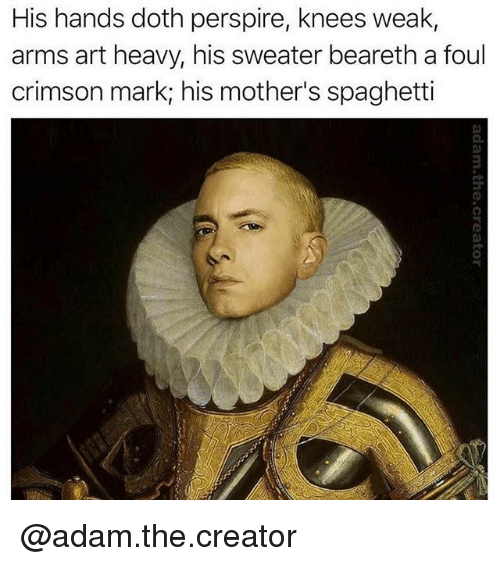 Spaghetti, Dank Memes, and Mothers: His hands doth perspire, knees weak,  arms art heavy, his sweater beareth a foul  crimson mark; his mother's spaghetti  2 @adam.the.creator