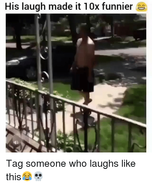 Funny, Tag Someone, and Who: His laugh made it 10x funnier Tag someone who laughs like this😂💀