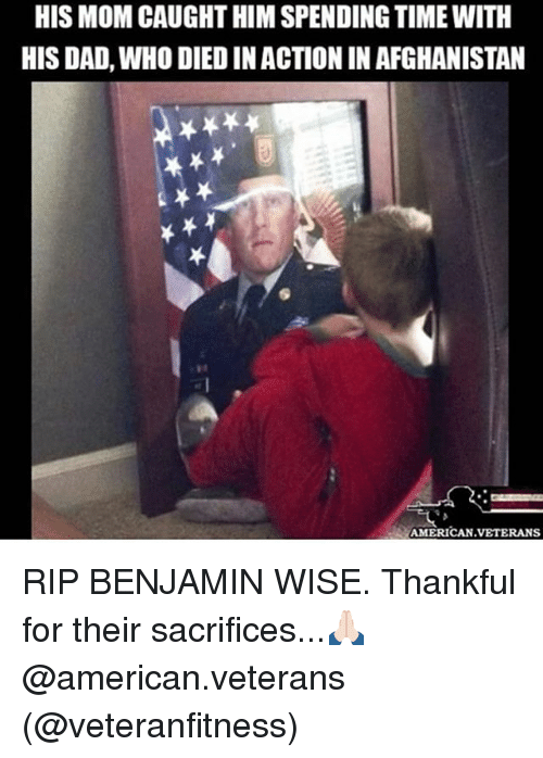 Dad, Memes, and Afghanistan: HIS MOM CAUGHT HIMSPENDING TIME WITH  HIS DAD, WHO DIED INACTION IN AFGHANISTAN  AMERICAN VETERANS RIP BENJAMIN WISE. Thankful for their sacrifices...🙏🏻 @american.veterans (@veteranfitness)