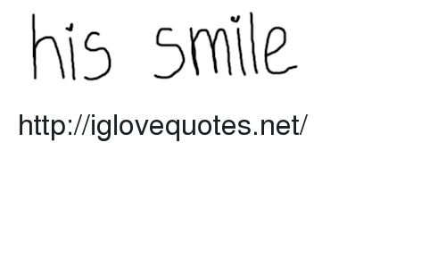 Http, Smile, and Net: his smile http://iglovequotes.net/
