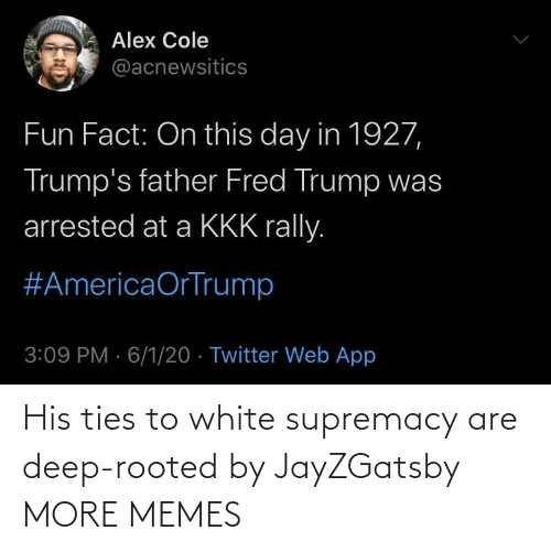 White: His ties to white supremacy are deep-rooted by JayZGatsby MORE MEMES
