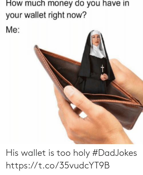 Wallet: His wallet is too holy #DadJokes https://t.co/35vudcYT9B