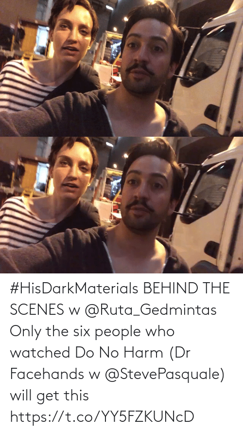 people: #HisDarkMaterials BEHIND THE SCENES w @Ruta_Gedmintas  Only the six people who watched Do No Harm (Dr Facehands w @StevePasquale) will get this https://t.co/YY5FZKUNcD