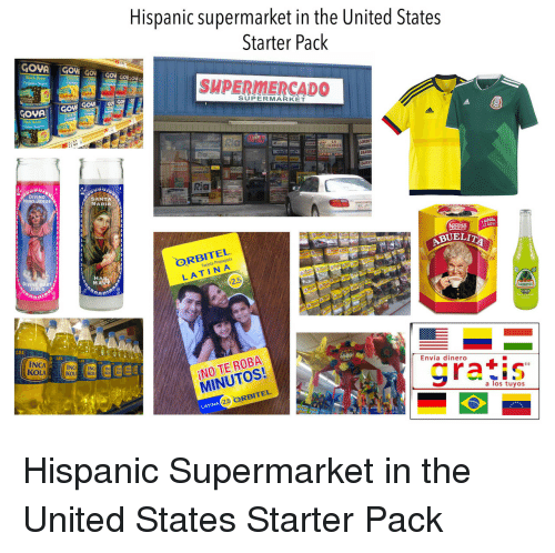 Jesus, Black, and Santa: Hispanic supermarket in the United States  Starter Pack  Black Beans  SUPERMERCADO  SUPERMARKET  A GOVA GO  GORDIT  BARBA  BHRR  İENDITA  Ria  DIVINO  NINO JESuS  SANTA  MARIA  RSC 477  ORBITEL  Tarjeta  HA  DIVIN  LATIN A  2.5  JESUS  RRITOS  1,5L  INCA  KOLA  ¡NO TE ROBA  MINUTOS!  Envía dinero  a los tuyos  5 ORBITEL  LATINA Hispanic Supermarket in the United States Starter Pack