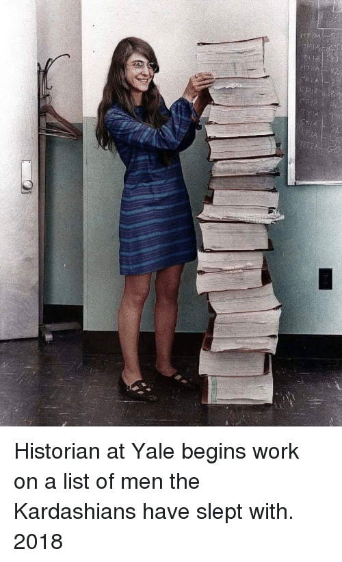 Kardashians, Work, and Yale: Historian at Yale begins work on a list of men the Kardashians have slept with. 2018