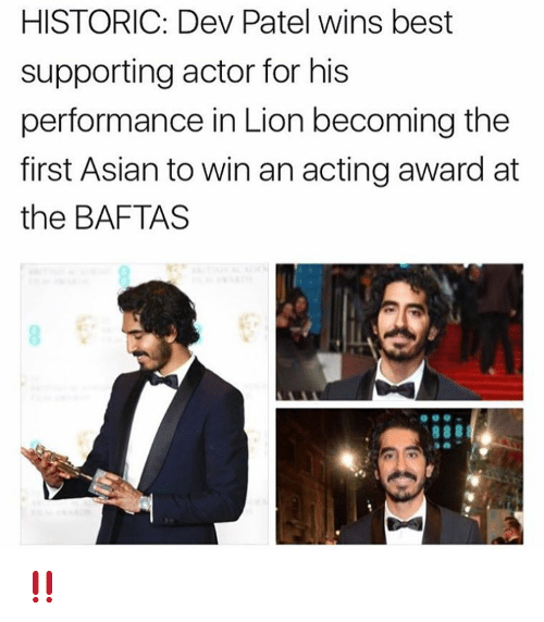 Memes, 🤖, and Dev: HISTORIC: Dev Patel wins best  supporting actor for his  performance in Lion becoming the  first Asian to win an acting award at  the BAFTAS ‼️