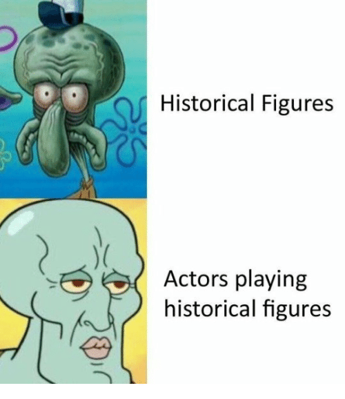 Historical, Actors, and Figures: Historical Figures  Actors playing  historical figures