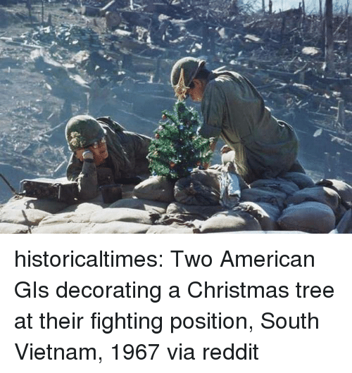 Christmas, Reddit, and Tumblr: historicaltimes: Two American GIs decorating a Christmas tree at their fighting position, South Vietnam, 1967 via reddit