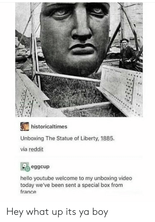 Hello, Reddit, and youtube.com: historicaltimes  Unboxing The Statue of Liberty, 1885.  via reddit  hello youtube welcome to my unboxing video  today we've been sent a special box from  france Hey what up its ya boy