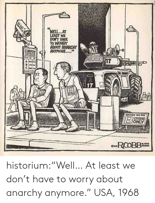 """dont: historium:""""Well… At least we don't have to worry about anarchy anymore."""" USA, 1968"""