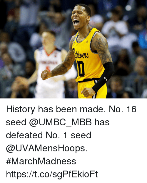 Memes, History, and Been: History has been made. No. 16 seed @UMBC_MBB has defeated No. 1 seed @UVAMensHoops. #MarchMadness https://t.co/sgPfEkioFt