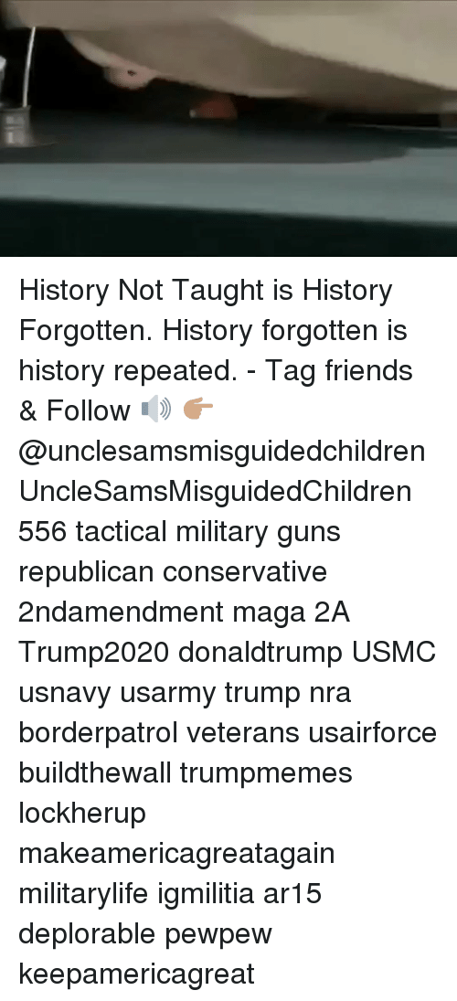 Friends, Guns, and Memes: History Not Taught is History Forgotten. History forgotten is history repeated. - Tag friends & Follow 🔊 👉🏽 @unclesamsmisguidedchildren UncleSamsMisguidedChildren 556 tactical military guns republican conservative 2ndamendment maga 2A Trump2020 donaldtrump USMC usnavy usarmy trump nra borderpatrol veterans usairforce buildthewall trumpmemes lockherup makeamericagreatagain militarylife igmilitia ar15 deplorable pewpew keepamericagreat