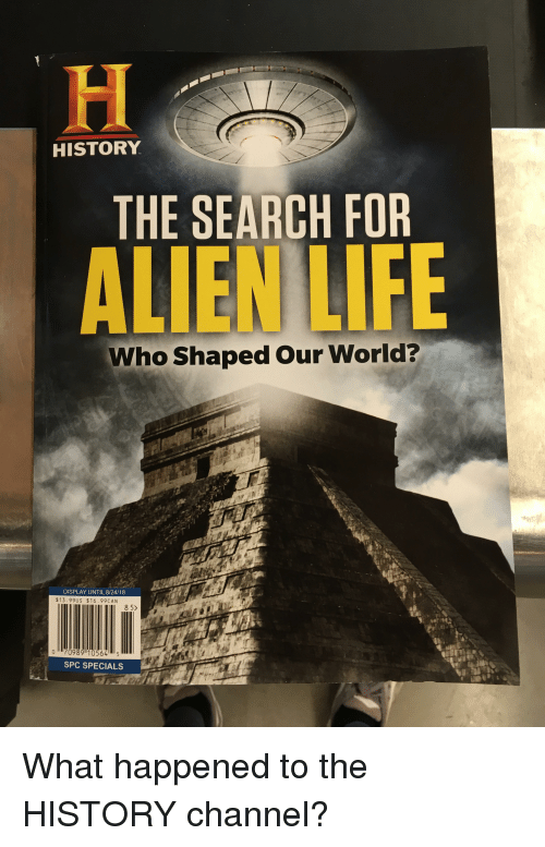 Facepalm, Life, and Alien: HISTORY  THE SEARCH FOR  ALIEN LIFE  Who Shaped Our World?  19  DISPLAY UNTIL 8/24/18  $13.99US $16.99CAN  8 5>  070989 10564 5  SPC SPECIALS