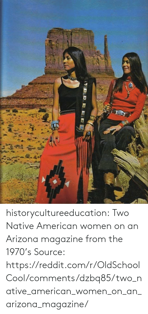 Arizona: historycultureeducation: Two Native American women on an Arizona magazine from the 1970's Source: https://reddit.com/r/OldSchoolCool/comments/dzbq85/two_native_american_women_on_an_arizona_magazine/