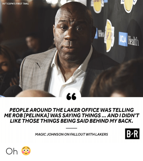 Los Angeles Lakers, Fallout, and Magic: HIT ESPN'S FIRST TAKE  He  ath  PEOPLE AROUND THE LAKER OFFICE WAS TELLING  ME ROB [PELINKA] WAS SAYING THINGS ANDIDIDN'T  LIKE THOSE THINGS BEING SAID BEHIND MY BACK.  B R  MAGIC JOHNSONON FALLOUT WITH LAKERS Oh 😳
