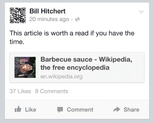 Wikipedia, Free, and Time: Hitchert  20 minutes ago.  This article is worth a read if you have the  time.  Barbecue sauce - Wikipedia,  the free encyclopedia  en.wikipedia.org  37 Likes 8 Comments  Like  Comment  Share