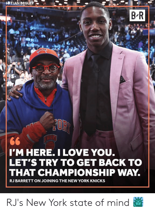 New York Knicks, New York, and New York Knicks: HITIAN BEGLEY  B R  I'M HERE. ILOVE YOU.  LET'S TRY TO GET BACK TO  THAT CHAMPIONSHIP WAY  RJ BARRETT ON JOINING THE NEW YORK KNICKS RJ's New York state of mind 🗽