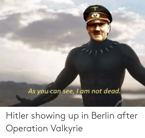 valkyrie: Hitler showing up in Berlin after Operation Valkyrie