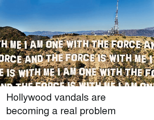 Star Wars, Vandalize, and Vandalism: HMELAM NE WITH THE FORCE A  DRCE AND THE FORCETS WITH ME  E IS WITH ME LAM  ONE WITH THE Hollywood vandals are becoming a real problem