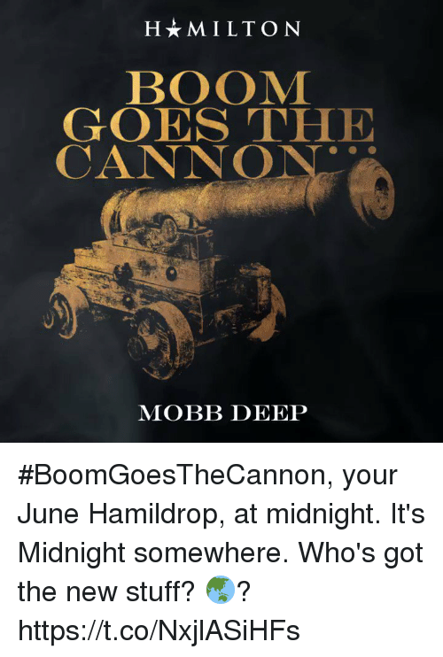 Memes, Stuff, and Boom: HMILTON  BOOM  GOES THE  CANNO  MOBB DEEP #BoomGoesTheCannon, your June Hamildrop, at midnight. It's Midnight somewhere. Who's got the new stuff? 🌏? https://t.co/NxjlASiHFs