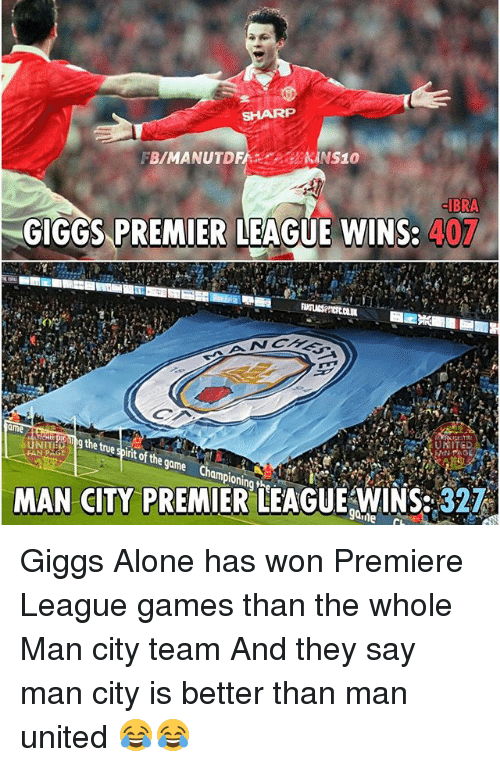 premiere league: HNS10  FB/MANUTDF  IBRA  GIGGS PREMIER LEAGUE WINS.  407  ame  the true  UNIT  tit of the  game  ampioning MAN CITY PREMIER LEAGUE WINS 327  90,me Giggs Alone has won Premiere League games than the whole Man city team And they say man city is better than man united 😂😂