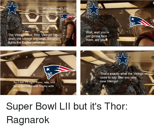Philadelphia Eagles, Marvel Comics, and Super Bowl: ho has fought the  NFC champion?  The Vikingshave. Hey, Vikings! Oh,  yeah, the Vikings are dead. Whoever  Wait, wait you're  not gonna face  them, are you?  fights the Eagles perishes  That's exactly what the Vikings  used to say. See you later  new Vikings!  Yes am. I'll fight them, win, and  ring the Lombardi Trophy with  me