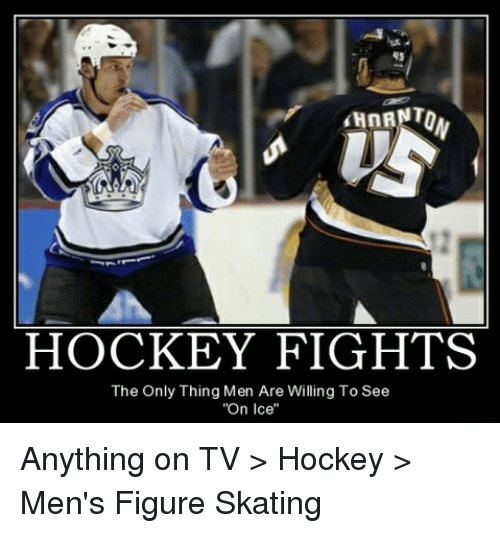 "Hockey, Ice, and Thing: HOCKEY FIGHTS  The Only Thing Men Are Willing To See  ""On Ice"" Anything on TV > Hockey > Men's Figure Skating"