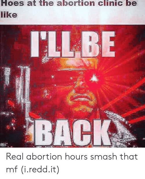 Hoes At: Hoes at the abortion clinic be  ike  ILLBE  BACK  2. Real abortion hours smash that mf (i.redd.it)