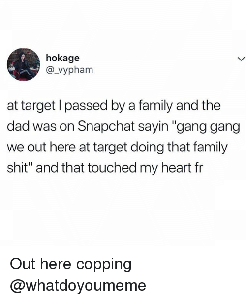 """Copping: hokage  @vypham  at target l passed by a family and the  dad was on Snapchat sayin """"gang gang  we out here at target doing that family  shit"""" and that touched my heart fr Out here copping @whatdoyoumeme"""