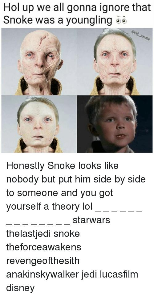 Disney, Jedi, and Lol: Hol up we all gonna ignore that  Snoke was a youngling Honestly Snoke looks like nobody but put him side by side to someone and you got yourself a theory lol _ _ _ _ _ _ _ _ _ _ _ _ _ _ starwars thelastjedi snoke theforceawakens revengeofthesith anakinskywalker jedi lucasfilm disney