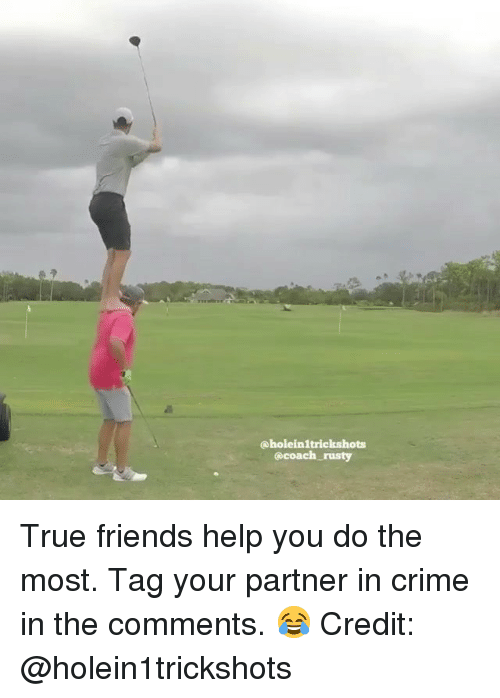 true friends: @holeinltrickshots  @coach rusty True friends help you do the most. Tag your partner in crime in the comments. 😂 Credit: @holein1trickshots