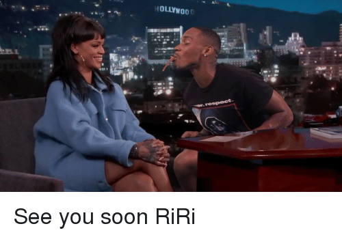 Memes, Soon..., and 🤖: HOLLYWO0 See you soon RiRi
