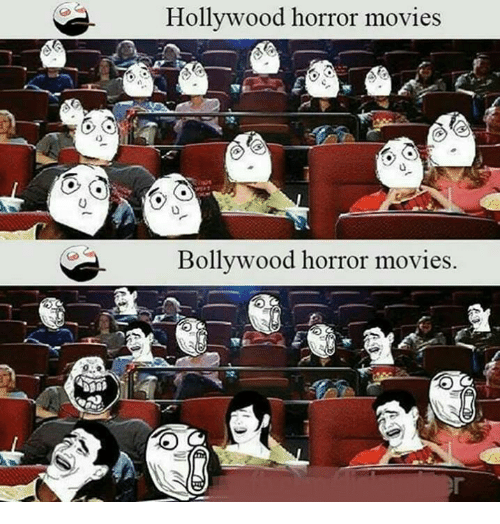 Memes, Movies, and Horror Movies: Hollywood horror movies  0  Bollywood horror movies.