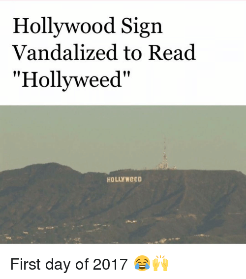 "Memes, Weed, and Vandalize: Hollywood Sign  Vandalized to Read  ""Hollyweed""  HOLLY WeED First day of 2017 😂🙌"