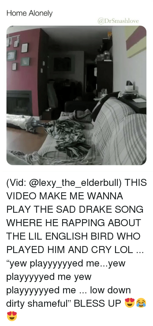 "Bless Up, Drake, and Lol: Home Alonely  @DrSmashlove (Vid: @lexy_the_elderbull) THIS VIDEO MAKE ME WANNA PLAY THE SAD DRAKE SONG WHERE HE RAPPING ABOUT THE LIL ENGLISH BIRD WHO PLAYED HIM AND CRY LOL ... ""yew playyyyyyed me...yew playyyyyed me yew playyyyyyed me ... low down dirty shameful"" BLESS UP 😍😂😍"